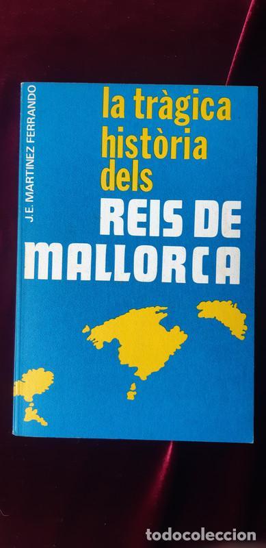 LA TRÀGICA HISTÒRIA DELS REIS DE MALLORCA - JESÚS ERNESTO MARTÍNEZ FERRANDO - EDITORIAL AEDOS 1979 (Libros de Segunda Mano - Historia Antigua)