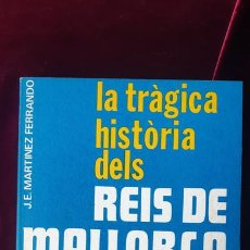 Libros de segunda mano: LA TRÀGICA HISTÒRIA DELS REIS DE MALLORCA - JESÚS ERNESTO MARTÍNEZ FERRANDO - EDITORIAL AEDOS 1979. Lote 211704753