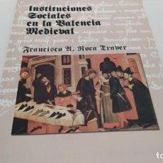 Libros de segunda mano: INSTITUCIONES SOCIALES EN LA VALENCIA MEDIEVAL REINO DE VALENCIA. Lote 213008341