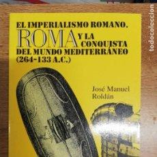 Libros de segunda mano: ROMA Y LA CONQUISTA DEL MUNDO MEDITERRÁNEO (264-133 A.C.). JOSÉ MANUEL ROLDÁN. Lote 214252113
