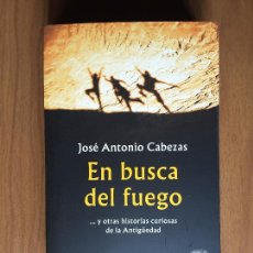 Libros de segunda mano: EN BUSCA DEL FUEGO ... Y OTRAS HISTORIAS CURIOSAS DE LA ANTIGÜEDAD. Lote 214270936