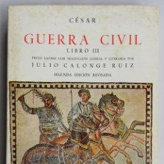 Libros de segunda mano: GUERRA CIVIL, CESAR, LIBRO III - 2ª ED.1979 - LATÍN~CASTELLANO-JULIO CALONGE RUIZ -ED.GREDOS - PJRB. Lote 214289408