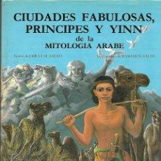 Libros de segunda mano: LIBRO CIUDADES FABULOSAS PRINCIPES Y YINN 1985 130 PAGINAS. Lote 214347730