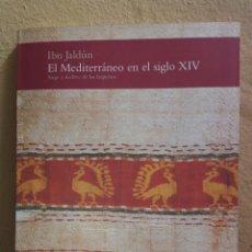 Libros de segunda mano: IBN JALDÚN, EL MEDITERRANEO EN EL SIGLO XIV, AUGE Y DECLIVE DE LOS IMPERIOS,EXP ALCAZAR SEVILLA 2006. Lote 214408583