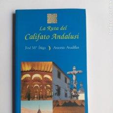 Libros de segunda mano: LA RUTA DEL CALIFATO ANDALUSÍ JOSÉ MARÍA ÍÑIGO . ARTE MUDÉJAR. Lote 214657211