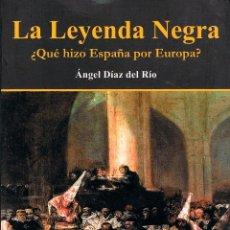 Libros de segunda mano: LA LEYENDA NEGRA, ¿QUE HIZO ESPAÑA POR EUROPA? (POR ANGEL DIAZ DEL RIO). Lote 214710085