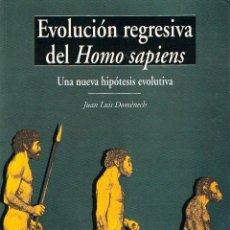 Libros de segunda mano: EVOLUCION REGRESIVA DEL HOMO SAPIENS, UNA NUEVA HIPOTESIS EVOLUTIVA (POR JUAN LUIS DOMENECH). Lote 214710795