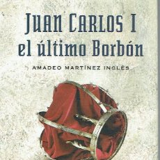 Libros de segunda mano: JUAN CARLOS I EL ULTIMO BORBON LAS MENTIRAS DE LA MONARQUIA ESPAÑOLA - A MARTINEZ INGLES - STYRIA. Lote 228547385