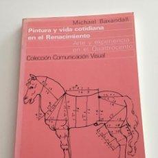 Libros de segunda mano: PINTURA Y VIDA COTIDIANA EN EL RENACIMIENTO. ARTE Y EXPERIENCIA EN EL QUATTROCENTO.M. BAXANDELL.GG. Lote 215378005
