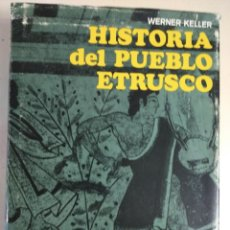Libros de segunda mano: HISTORIA DEL PUEBLO ETRUSCO. LA SOLUCIÓN DE UN ENIGMA - WERNER KELLER. Lote 216487451