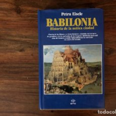 Libros de segunda mano: BABILONIA. HISTORIA DE LA MÍTICA CIUDAD. PETRA EISELE. EDITORIAL EDAF. MESOPOTAMIA.. Lote 216505032