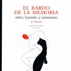 Libros de segunda mano: BARDO DE LA MEMORIA, EL MITOS LEYENDAS Y NARRACIONES DE TERUEL, VER INDICE E ILUSTRACIONDE MP POLO C. Lote 217102831