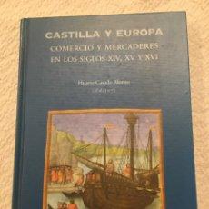 Libros de segunda mano: CASTILLA Y EUROPA, COMERCIO Y MERCADERES EN LOS SIGLOS XIV, XV Y XVI, HILARIO CASADO ALONSO. Lote 217425223