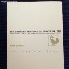 Libros de segunda mano: ELS DARRERS SENYORS DE CERVIA DE TER. ROSA CONGOST .2000. Lote 217445648
