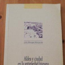Libros de segunda mano: ALDEA Y CIUDAD EN LA ANTIGÛEDAD HISPANA (JULIO MANGAS MANJARRÉS). Lote 217446487