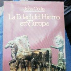 Libros de segunda mano: LA EDAD DEL HIERRO EN EUROPA - JOHN COLLIS. 1 EDICIÓN. Lote 217813350
