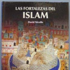 Libros de segunda mano: LAS FORTALEZAS DEL ISLAM. DAVID NICOLLE. Lote 218455687