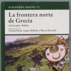Libros de segunda mano: LA FRONTERA NORTE DE GRECIA. ALEJANDRO MAGNO VI. Lote 218455762