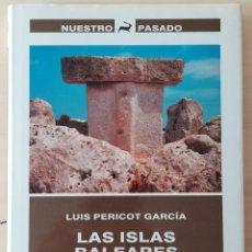 Libros de segunda mano: LAS ISLAS BALEARES EN LOS TIEMPOS PREHISTÓRICOS - COL. NUESTRO PASADO. Lote 218574052