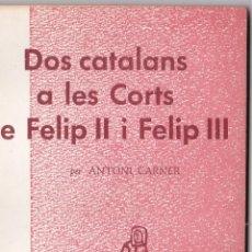 Libros de segunda mano: EPISODIS DE LA HISTORIA Nº 177 DOS CATALANS A LES CORTS DE FELIPII I FELIP III PER ANTONI CARNER. Lote 219025708