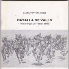 Libros de segunda mano: DANIEL VENTURA I SOLE BATALLA DE VALLS PONT DE GOI 25 FEBRER 1809 VALLS DESEMBRE 1983. Lote 219424976