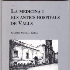 Libros de segunda mano: GABRIEL SECALL I GÜELL LA MEDICINA I ELS ANTICS HOSPITLS DE VALLS 2º EDICIO 1990. Lote 219426190