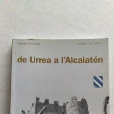 Libros de segunda mano: DE URREA A L'ALCALATEN DE JOSE MANUEL PUCHOL ALCORA PROVINCIA DE CASTELLÓN. Lote 219645318