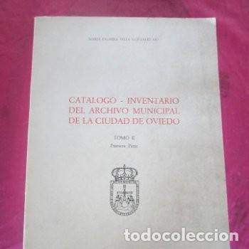 CATALOGO INVENTARIO GENERAL DEL ARCHIVO MUNICIPAL DE OVIEDO TOMO 2 - 1ª PARTE. (Libros de Segunda Mano - Historia Antigua)