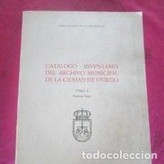 Libros de segunda mano: CATALOGO INVENTARIO GENERAL DEL ARCHIVO MUNICIPAL DE OVIEDO TOMO 2 - 1ª PARTE.. Lote 221263878