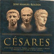 Libri di seconda mano: JOSÉ MANUEL ROLDÁN. CÉSARES. MADRID, 2008. 1ª EDICIÓN.. Lote 221288500