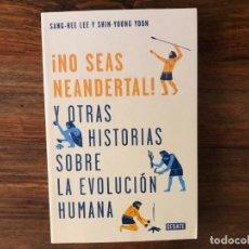 Libros de segunda mano: ¡ NO SEAS NEANDERTAL ! Y OTRAS HISTORIAS SOBRE LA EVOLUCIÓN HUMANA, SANG-HEE LEE EDITORIAL DEBATE. Lote 221713197