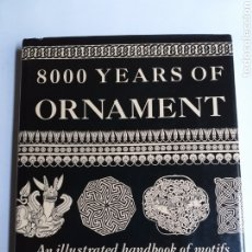 Libros de segunda mano: 8000 YEARS OF ORNAMENT. AN ILLUSTRATED HANDBOOK OF MOTIFS. EVA WILSON . ARTE ANTIGÜEDADES. Lote 221813877