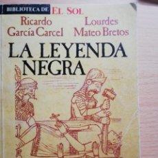 Libros de segunda mano: LA LEYENDA NEGRA (RICARDO GARCÍA CARCEL Y LOURDES MATEO BRETOS) - BIBLIOTECA DE EL SOL. Lote 221950247