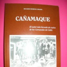 Libros de segunda mano: CAÑAMAQUE EL AUTOR MAS FACUNDO DE COPLAS DE LOS CARNAVALES DE CADIZ . RICARDO MORENO CRIADO . 1987. Lote 222067750