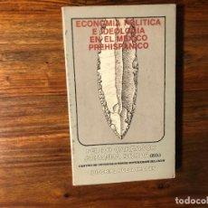 Libros de segunda mano: ECONOMIA POLITICA E IDEOLOGÍA EN EL MÉXICOPRE HISPÁNICO. P. CARRASCO Y J. BRODA. EDIT. NUEVA IMAGEN. Lote 222072683