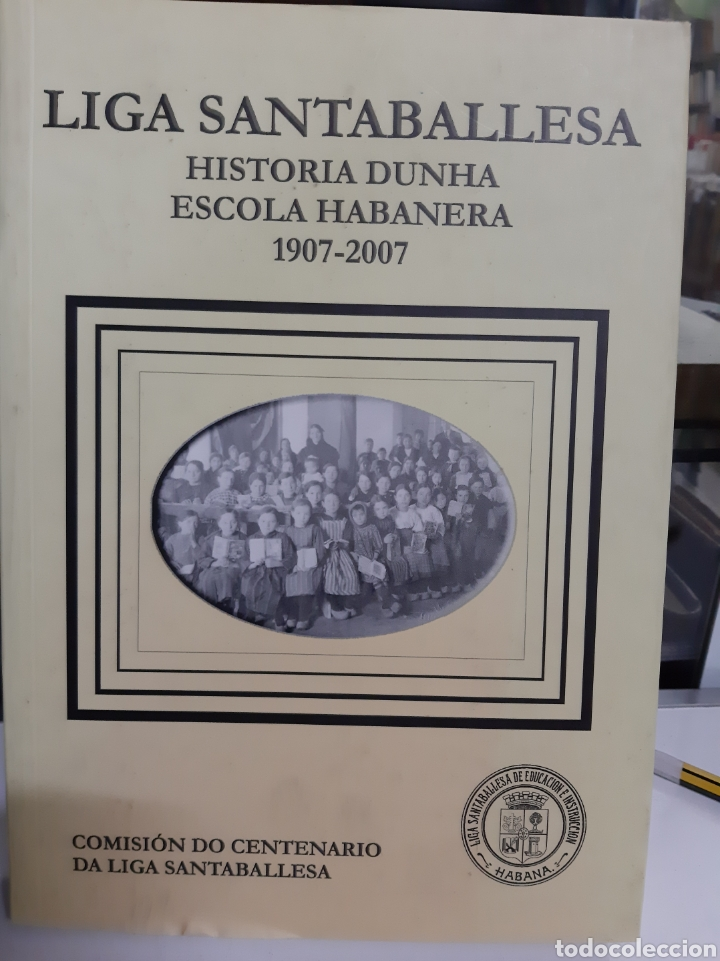 2007 GALICIA LIGA SANTABALLESA HISTORIA ESCOLA HABANERA LUGO LIBRERIA O ALMACÉN DO COLISEVM (Libros de Segunda Mano - Historia Antigua)