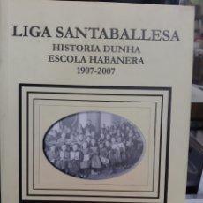 Libros de segunda mano: 2007 GALICIA LIGA SANTABALLESA HISTORIA ESCOLA HABANERA LUGO LIBRERIA O ALMACÉN DO COLISEVM LUGO. Lote 222115528