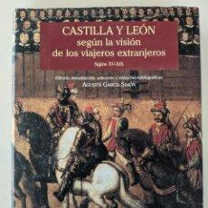 Libros de segunda mano: CASTILLA Y LEON SEGUN LA VISION DE LOS VIAJEROS EXTRANJEROS XV-XIX AGUSTIN GARCIA SIMON. Lote 223371158