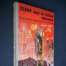 Libros de segunda mano: 25.000 AÑOS DE HISTORIA SUBTERRANEA. RONALD JESSUP. DAIMON. 1957.. Lote 225113165