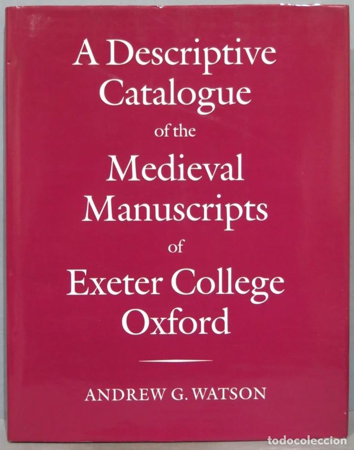 A DESCRIPTIVE CATALOGUE OF THE MEDIEVAL MANUSCRIPTS OF EXETER COLLEGE OXFOR. WATSON (Libros de Segunda Mano - Historia Antigua)