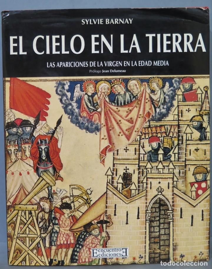 EL CIELO EN LA TIERRA. LAS APARICIONES DE LA VIRGEN EN LA EDAD MEDIA. SYLVIE BARNAY (Libros de Segunda Mano - Historia Antigua)