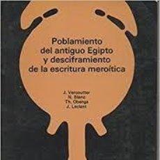 Libros de segunda mano: POBLAMIENTO DEL ANTIGÜO EGIPTO Y DESCIFRAMIENTO DE LA ESCRITURA MEROÍTICA J VERCOUTTER N BLANC TH. Lote 228573340
