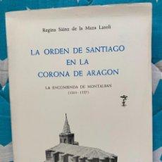 Libros de segunda mano: LA ORDEN MILITAR DE SANTIAGO EN LA CORONA DE ARAGÓN. LA ENCOMIENDA DE MONTALBAN. Lote 231957365