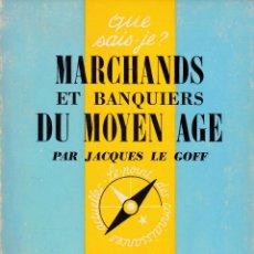 Libros de segunda mano: MARCHANDS ET BANQUIERS DU MOYEN AGE (JACQUES LE GOFF). Lote 232446831