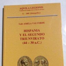 Libros de segunda mano: HISPANIA Y EL SEGUNDO TRIUNVIRATO 44 - 30 A.C. LUIS ÁMELA VALVERDE EJERCITO ROMANO. Lote 234143830