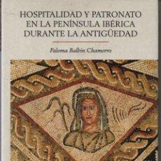 Libros de segunda mano: HOSPITALIDAD Y PATRONATO EN LA PENÍNSULA IBÉRICA DURANTE LA ANTIGÜEDAD. Lote 235862080