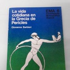 Libros de segunda mano: LA VIDA COTIDIANA EN LA GRECIA DE PERICLES - GIOVANNA BARBIERI - EMA 6 - AVANCE - 1976. Lote 236535100