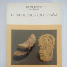 Libros de segunda mano: LIBRO/EL NEOLITICO EN ESPAÑA/PILAR LOPEZ.. Lote 236600150