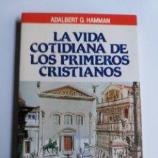 Libros de segunda mano: LA VIDA COTIDIANA DE LOS PRIMEROS CRISTIANOS. ADALBERT G HAMMAN. Lote 236602600
