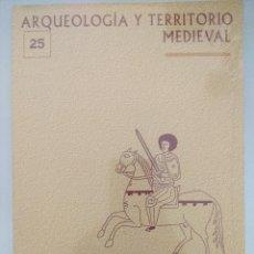 Libros de segunda mano: LIBRO/ARQUEOLOGIA Y TERRITORIO MEDIAVAL Nº25/PRECINTADO¡¡¡¡¡¡¡.. Lote 236615570